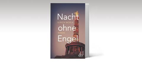 """Ulrich Woelk: """"Nacht ohne Engel"""""""
