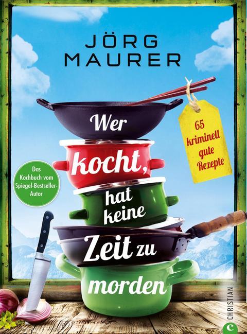 Jörg Maurer: Wer kocht, hat keine Zeit zu morden