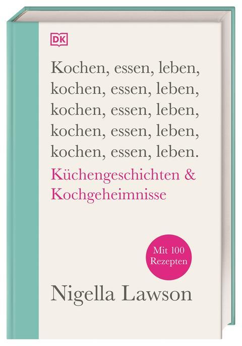 Nigella Lawson: Kochen, essen, leben